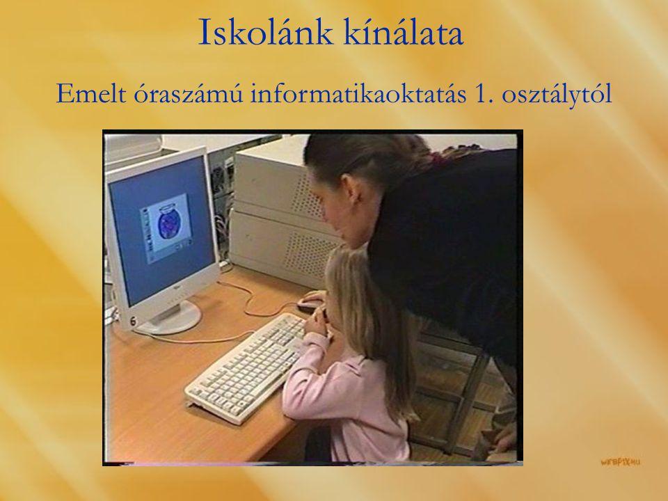 Iskolánk kínálata Emelt óraszámú informatikaoktatás 1. osztálytól