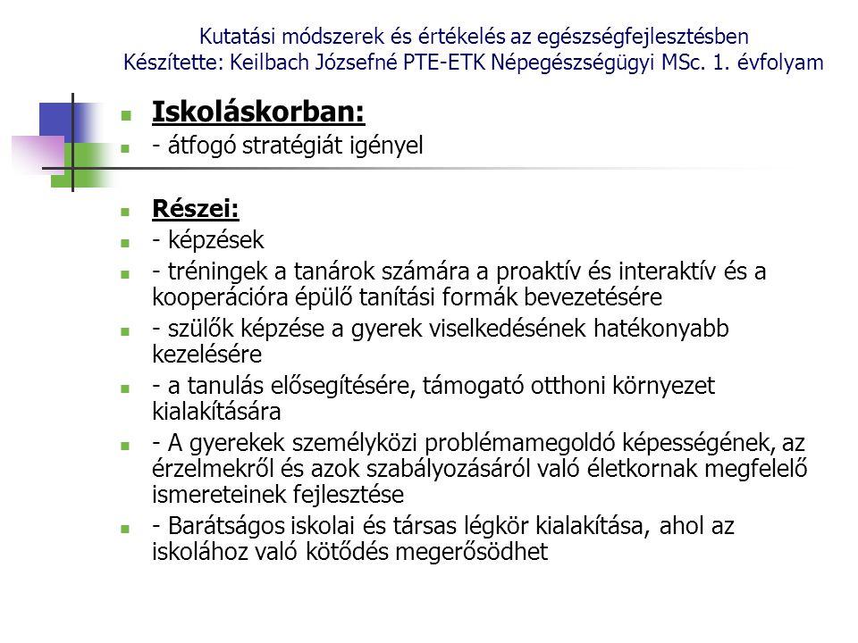Kutatási módszerek és értékelés az egészségfejlesztésben Készítette: Keilbach Józsefné PTE-ETK Népegészségügyi MSc. 1. évfolyam Iskoláskorban: - átfog