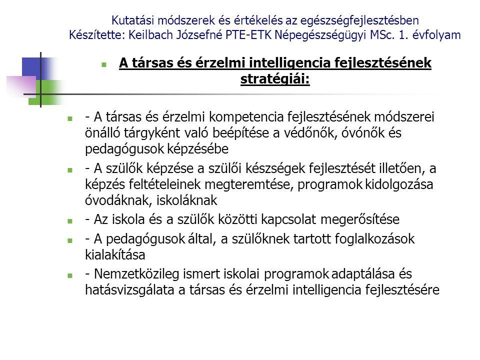 Kutatási módszerek és értékelés az egészségfejlesztésben Készítette: Keilbach Józsefné PTE-ETK Népegészségügyi MSc. 1. évfolyam A társas és érzelmi in