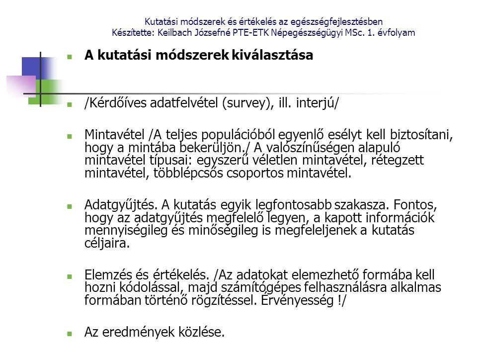 Kutatási módszerek és értékelés az egészségfejlesztésben Készítette: Keilbach Józsefné PTE-ETK Népegészségügyi MSc. 1. évfolyam A kutatási módszerek k