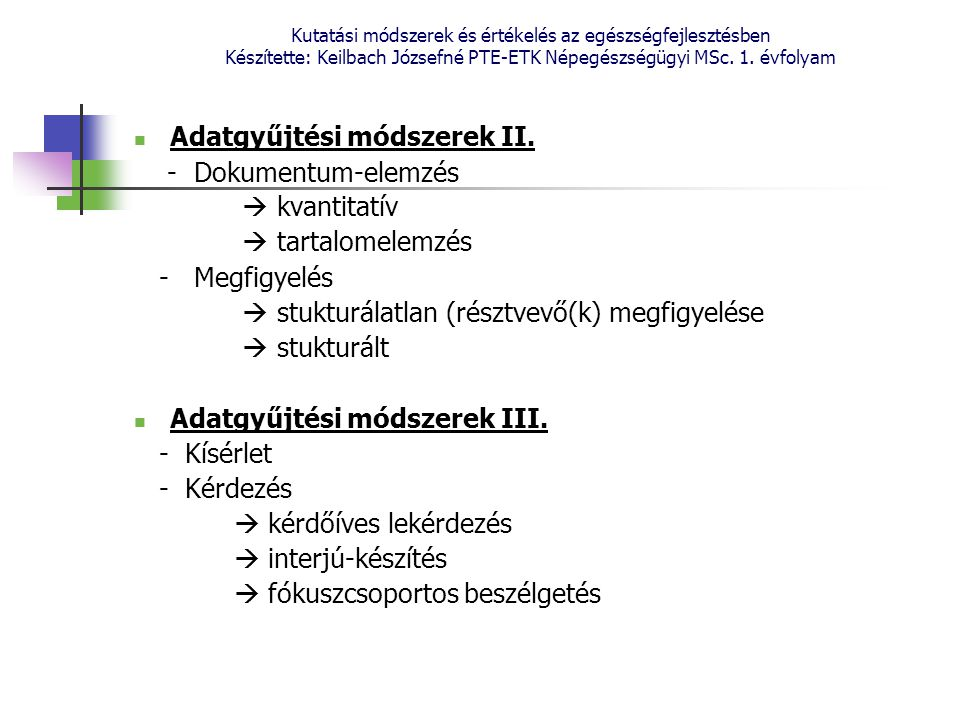 Kutatási módszerek és értékelés az egészségfejlesztésben Készítette: Keilbach Józsefné PTE-ETK Népegészségügyi MSc. 1. évfolyam Adatgyűjtési módszerek