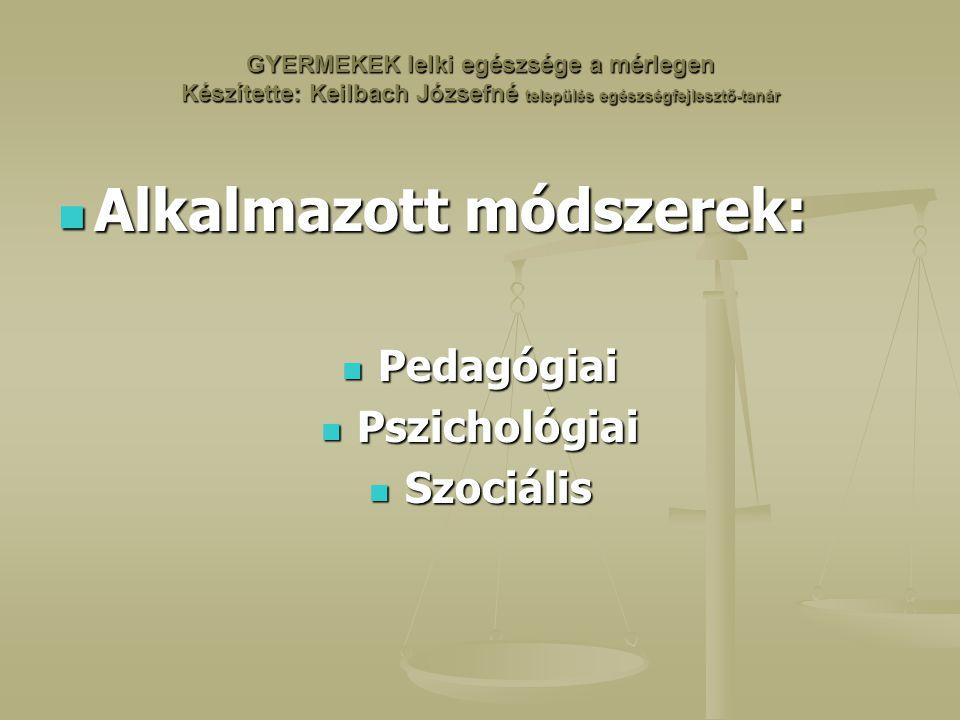 GYERMEKEK lelki egészsége a mérlegen Készítette: Keilbach Józsefné település egészségfejlesztő-tanár Alkalmazott módszerek: Alkalmazott módszerek: Pedagógiai Pedagógiai Pszichológiai Pszichológiai Szociális Szociális