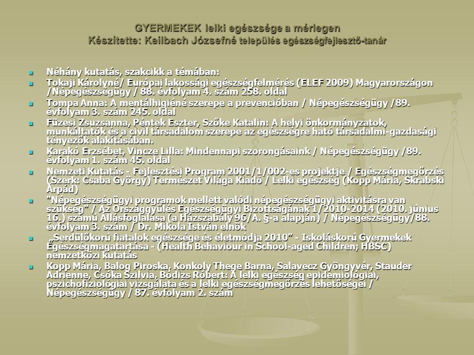 GYERMEKEK lelki egészsége a mérlegen Készítette: Keilbach Józsefné település egészségfejlesztő-tanár Néhány kutatás, szakcikk a témában: Néhány kutatás, szakcikk a témában: Tokaji Károlyné/ Európai lakossági egészségfelmérés (ELEF 2009) Magyarországon /Népegészségügy / 88.