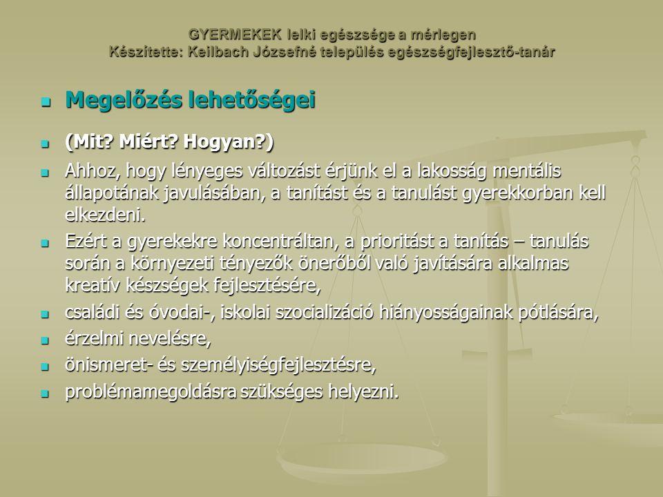 GYERMEKEK lelki egészsége a mérlegen Készítette: Keilbach Józsefné település egészségfejlesztő-tanár Megelőzés lehetőségei Megelőzés lehetőségei (Mit.