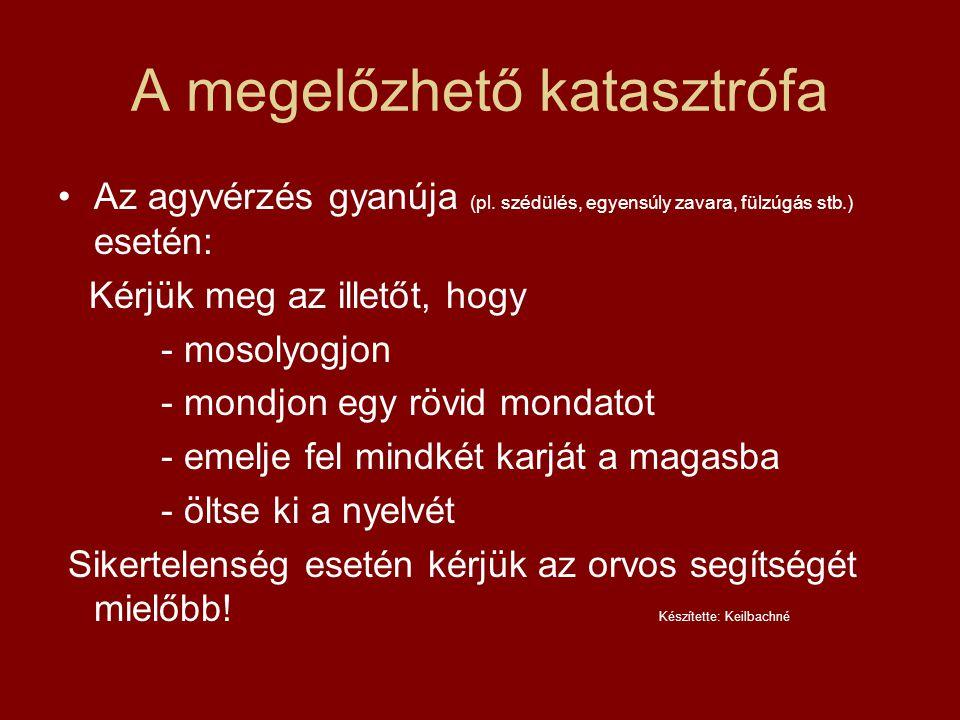 A megelőzhető katasztrófa Az agyvérzés gyanúja (pl.