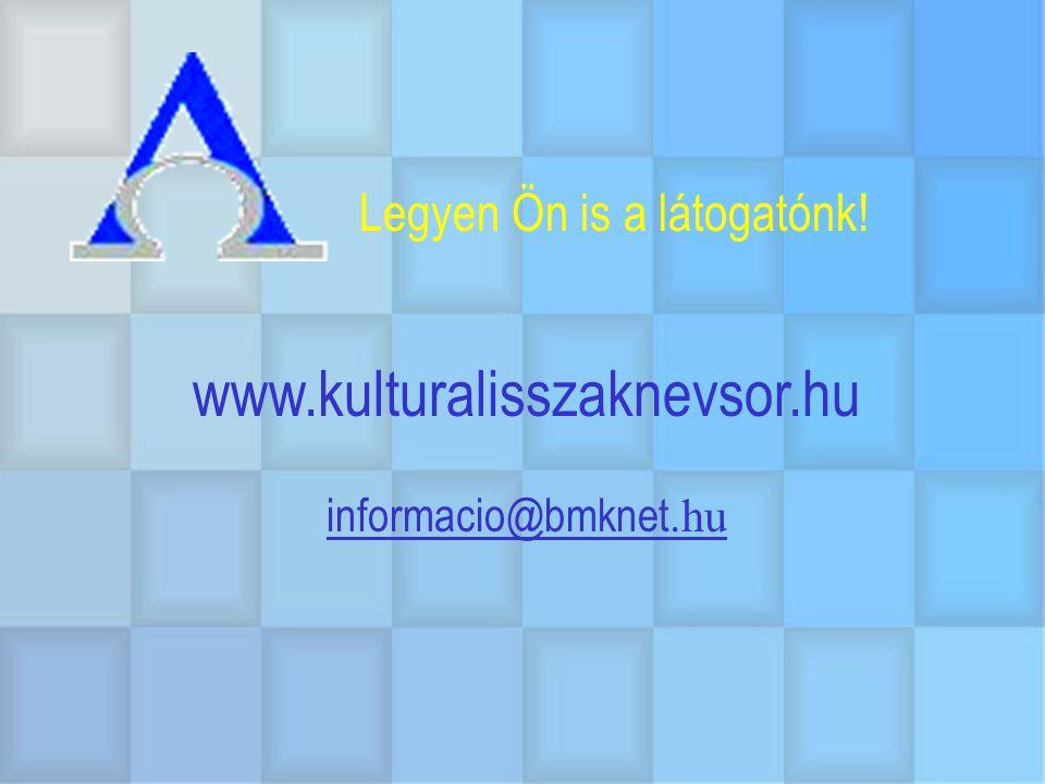 Legyen Ön is a látogatónk! www.kulturalisszaknevsor.hu informacio@bmknet.hu