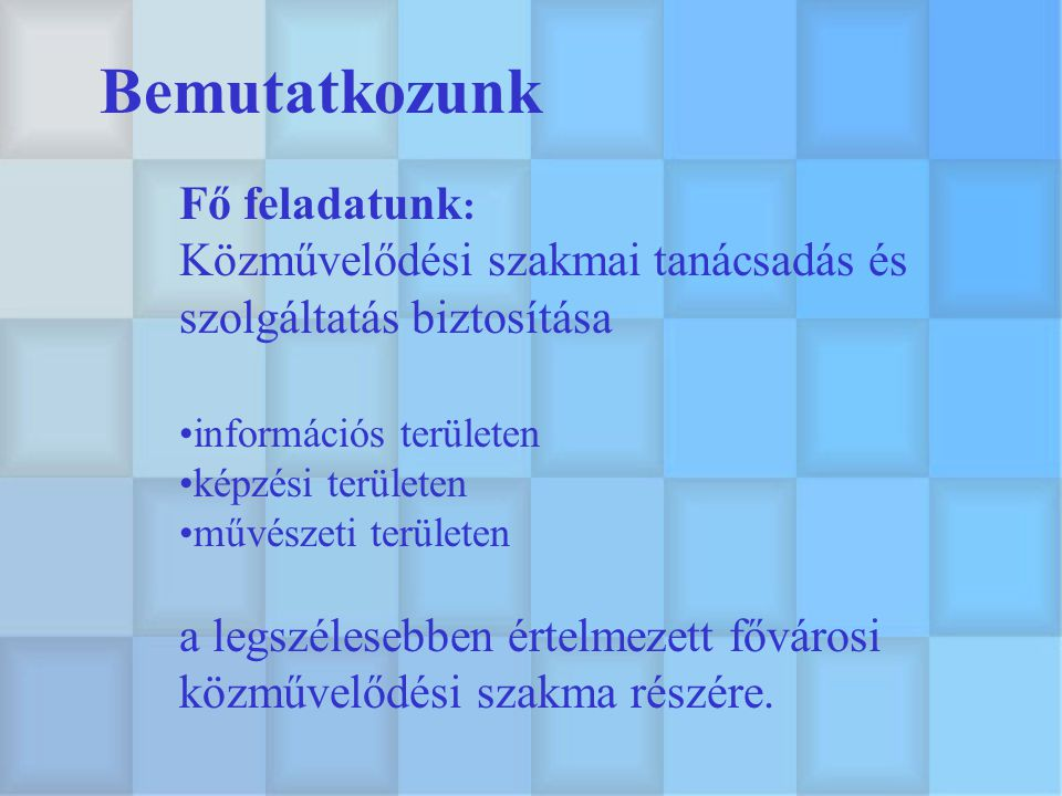 Bemutatkozunk Fő feladatunk : Közművelődési szakmai tanácsadás és szolgáltatás biztosítása információs területen képzési területen művészeti területen