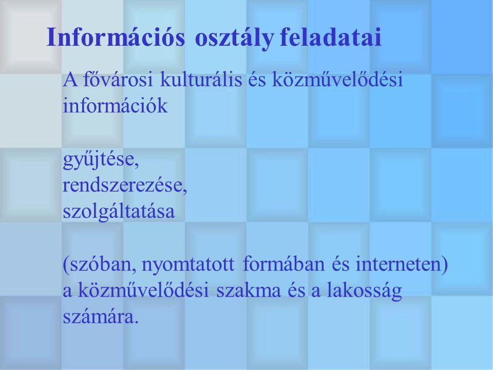 Információs osztály feladatai A fővárosi kulturális és közművelődési információk gyűjtése, rendszerezése, szolgáltatása (szóban, nyomtatott formában és interneten) a közművelődési szakma és a lakosság számára.
