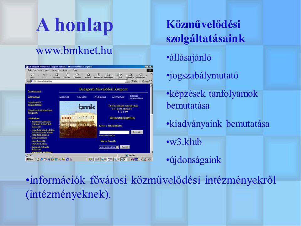 A honlap www.bmknet.hu Közművelődési szolgáltatásaink állásajánló jogszabálymutató képzések tanfolyamok bemutatása kiadványaink bemutatása w3.klub újd