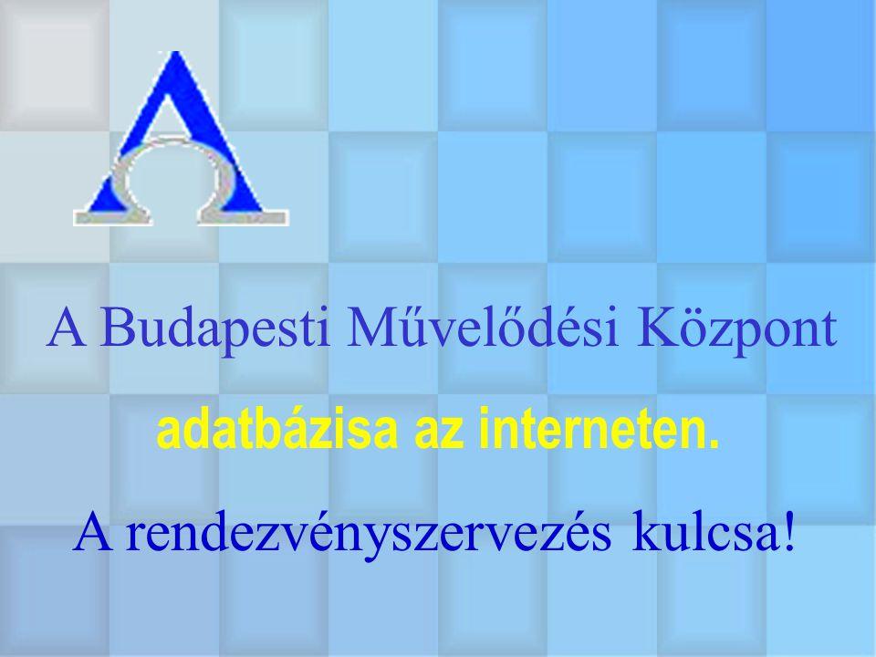 adatbázisa az interneten. A Budapesti Művelődési Központ A rendezvényszervezés kulcsa!