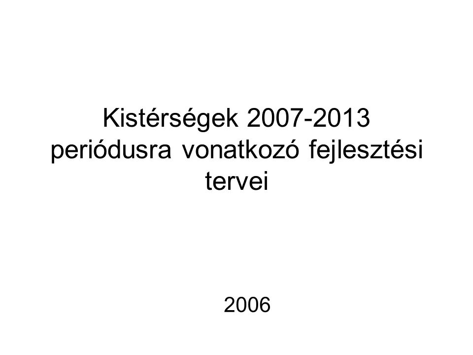 Kistérségek 2007-2013 periódusra vonatkozó fejlesztési tervei 2006