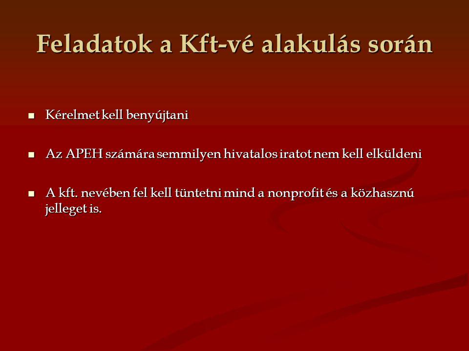 Feladatok a Kft-vé alakulás során Kérelmet kell benyújtani Kérelmet kell benyújtani Az APEH számára semmilyen hivatalos iratot nem kell elküldeni Az A
