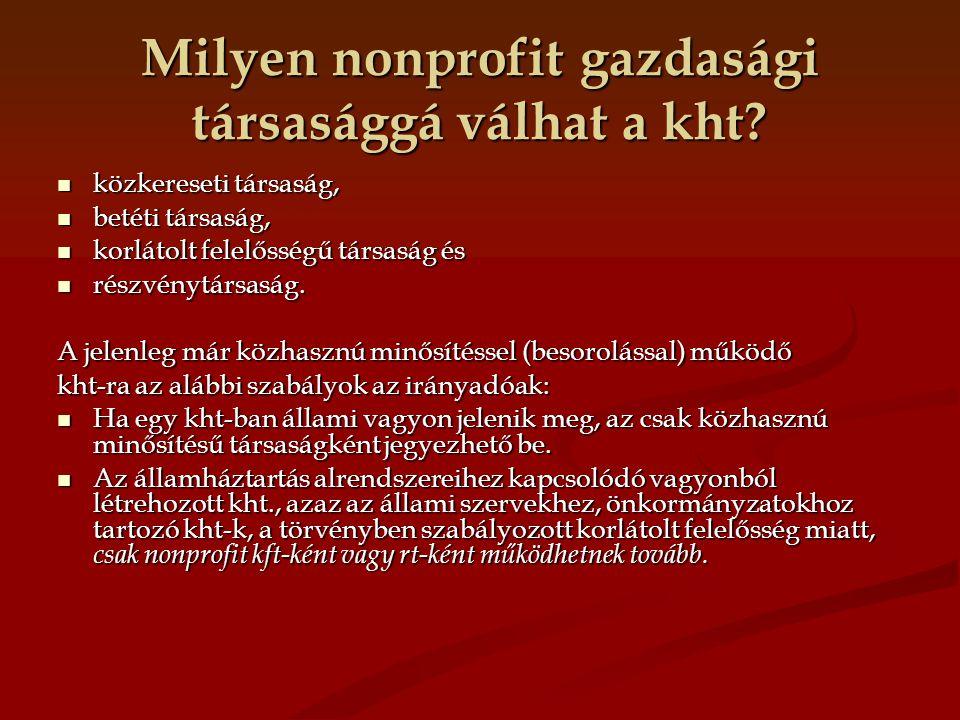 Milyen nonprofit gazdasági társasággá válhat a kht? közkereseti társaság, közkereseti társaság, betéti társaság, betéti társaság, korlátolt felelősség