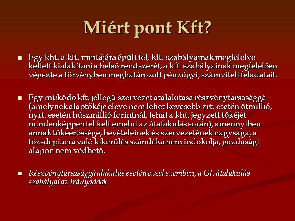 Miért pont Kft? Egy kht. a kft. mintájára épült fel, kft. szabályainak megfelelve kellett kialakítani a belső rendszerét, a kft. szabályainak megfelel