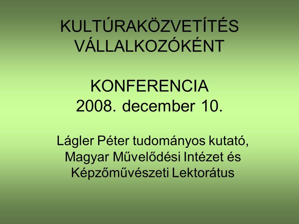 KULTÚRAKÖZVETÍTÉS VÁLLALKOZÓKÉNT KONFERENCIA 2008.