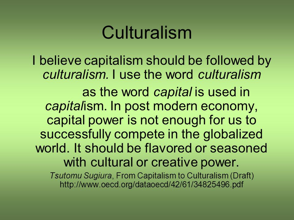 Culturalism I believe capitalism should be followed by culturalism.