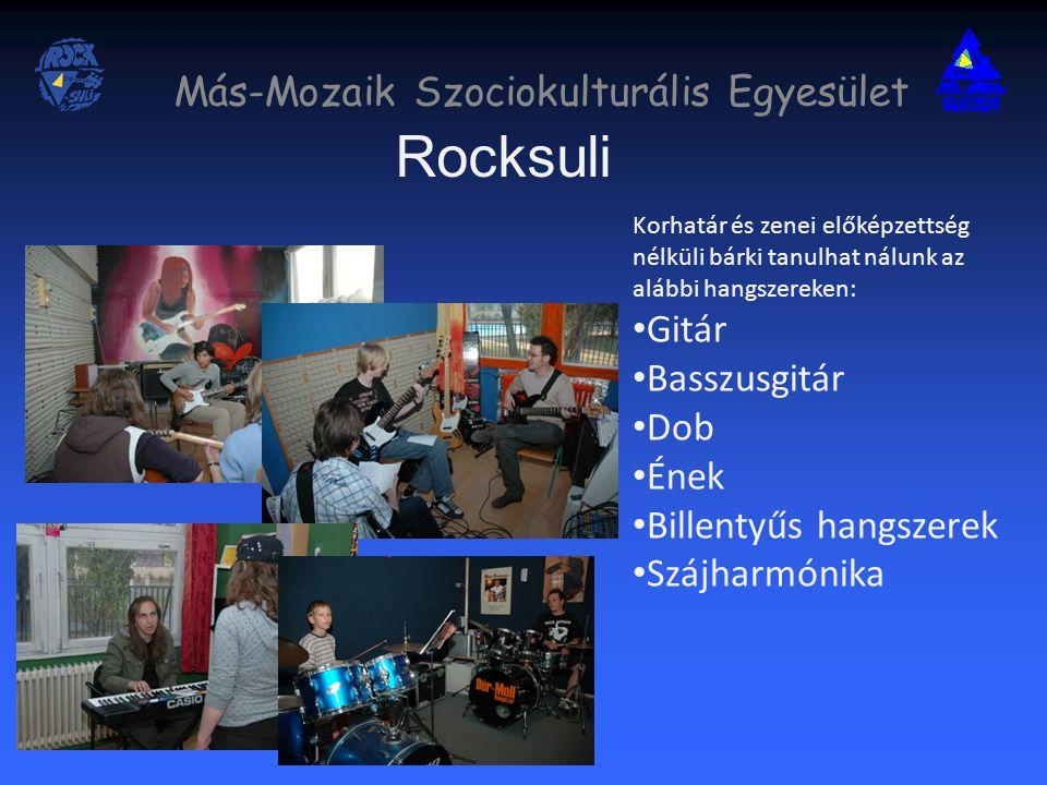 Rocksuli Korhatár és zenei előképzettség nélküli bárki tanulhat nálunk az alábbi hangszereken: Gitár Basszusgitár Dob Ének Billentyűs hangszerek Szájharmónika Más-Mozaik Szociokulturális Egyesület