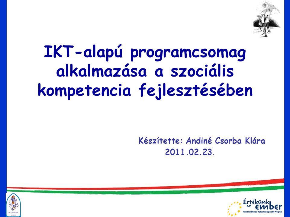 IKT-alapú programcsomag alkalmazása a szociális kompetencia fejlesztésében Készítette: Andiné Csorba Klára 2011.02.23.