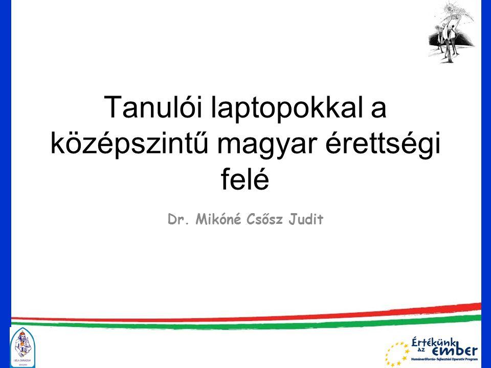 Tanulói laptopokkal a középszintű magyar érettségi felé Dr. Mikóné Csősz Judit