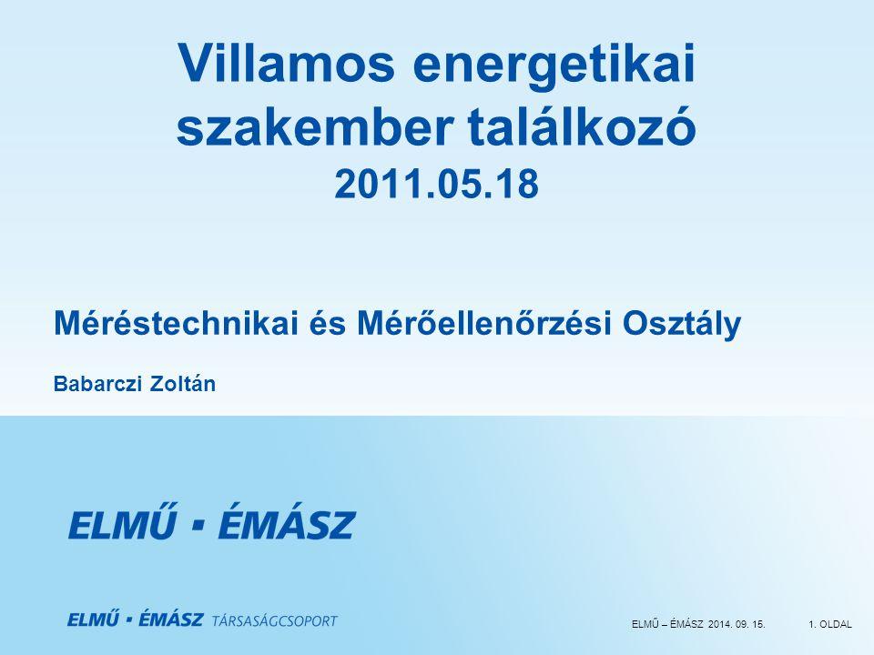 ELMŰ – ÉMÁSZ 2014. 09. 15.1. OLDAL Villamos energetikai szakember találkozó 2011.05.18 Méréstechnikai és Mérőellenőrzési Osztály Babarczi Zoltán