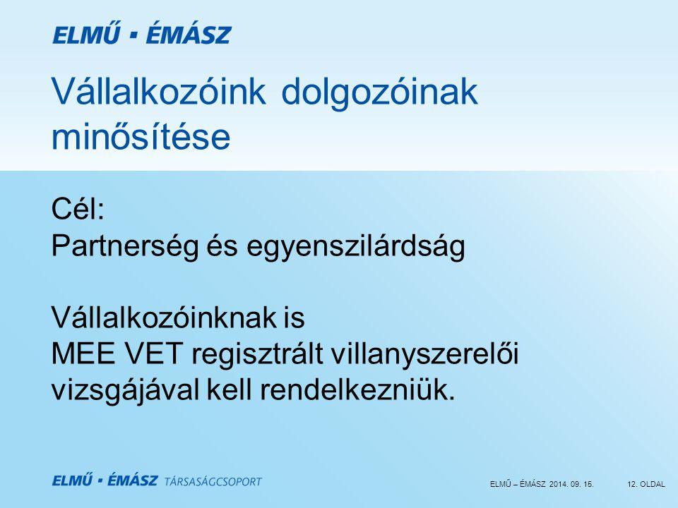 ELMŰ – ÉMÁSZ 2014. 09. 15.12. OLDAL Vállalkozóink dolgozóinak minősítése Cél: Partnerség és egyenszilárdság Vállalkozóinknak is MEE VET regisztrált vi