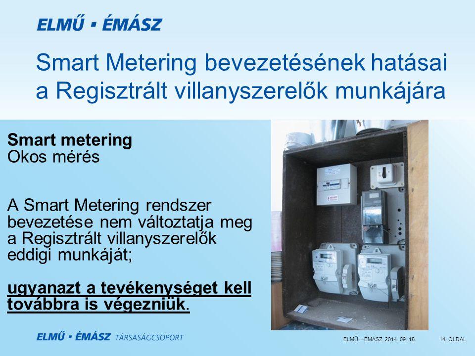 ELMŰ – ÉMÁSZ 2014. 09. 15.14. OLDAL Smart Metering bevezetésének hatásai a Regisztrált villanyszerelők munkájára Smart metering Okos mérés A Smart Met