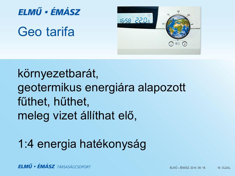 ELMŰ – ÉMÁSZ 2014. 09. 15.18. OLDAL Geo tarifa környezetbarát, geotermikus energiára alapozott fűthet, hűthet, meleg vizet állíthat elő, 1:4 energia h