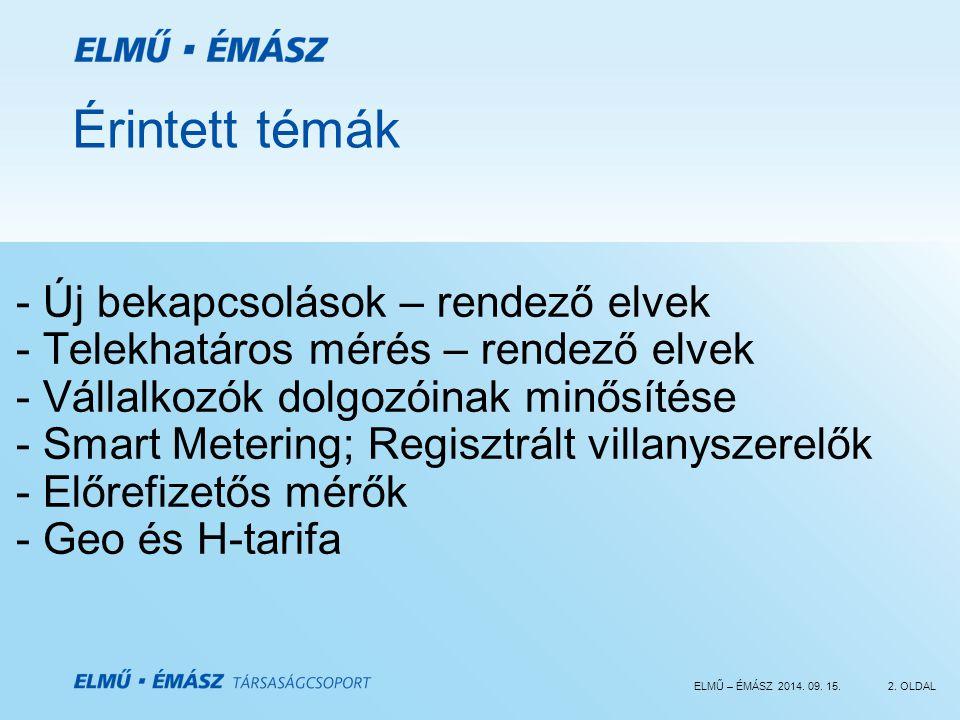 ELMŰ – ÉMÁSZ 2014. 09. 15.2. OLDAL Érintett témák - Új bekapcsolások – rendező elvek - Telekhatáros mérés – rendező elvek - Vállalkozók dolgozóinak mi