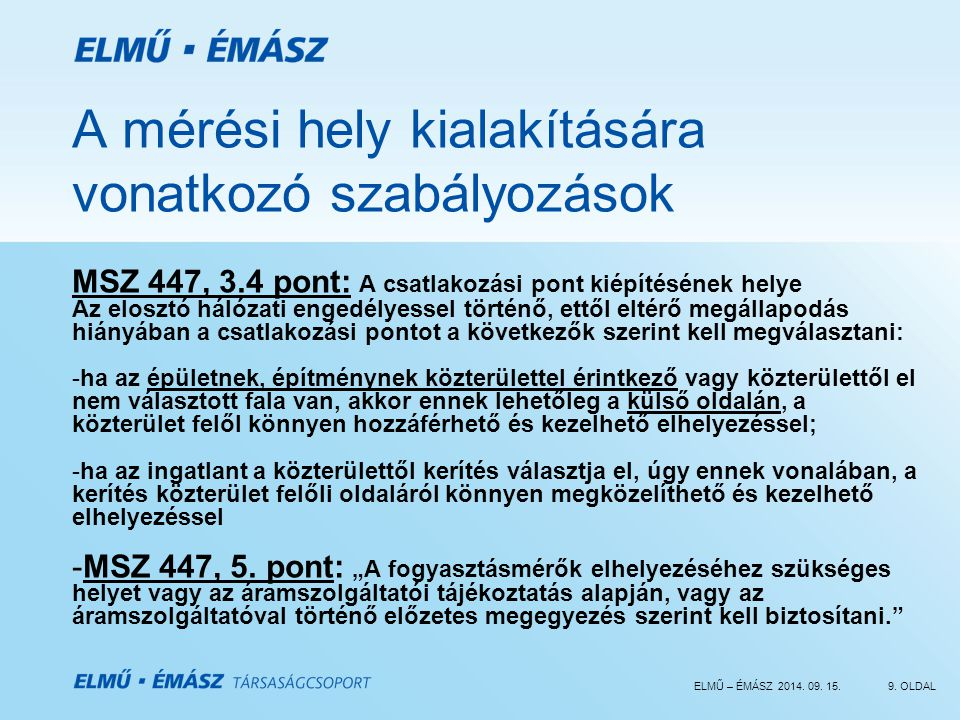 ELMŰ – ÉMÁSZ 2014. 09. 15.9. OLDAL A mérési hely kialakítására vonatkozó szabályozások MSZ 447, 3.4 pont: A csatlakozási pont kiépítésének helye Az el
