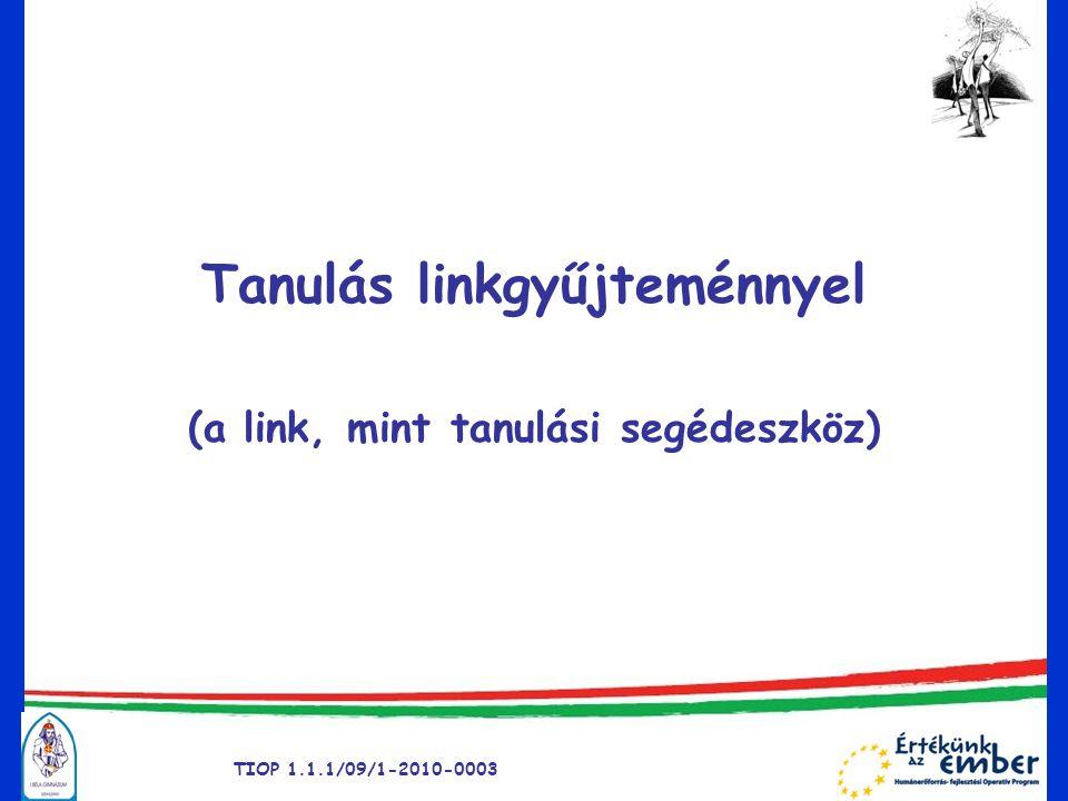 Tanulás linkgyűjteménnyel (a link, mint tanulási segédeszköz) TIOP 1.1.1/09/1-2010-0003