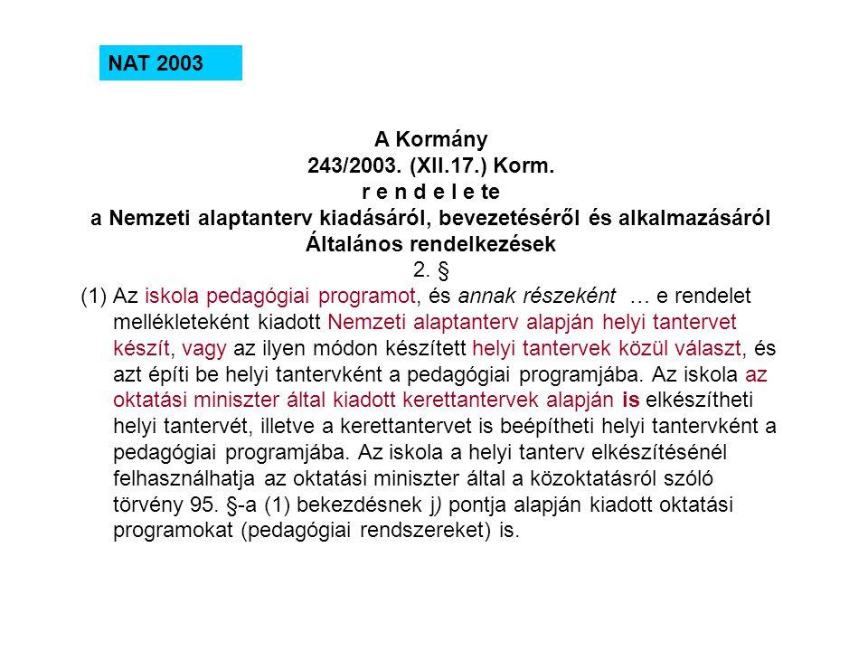 NAT 2003 A Kormány 243/2003. (XII.17.) Korm. r e n d e l e te a Nemzeti alaptanterv kiadásáról, bevezetéséről és alkalmazásáról Általános rendelkezése