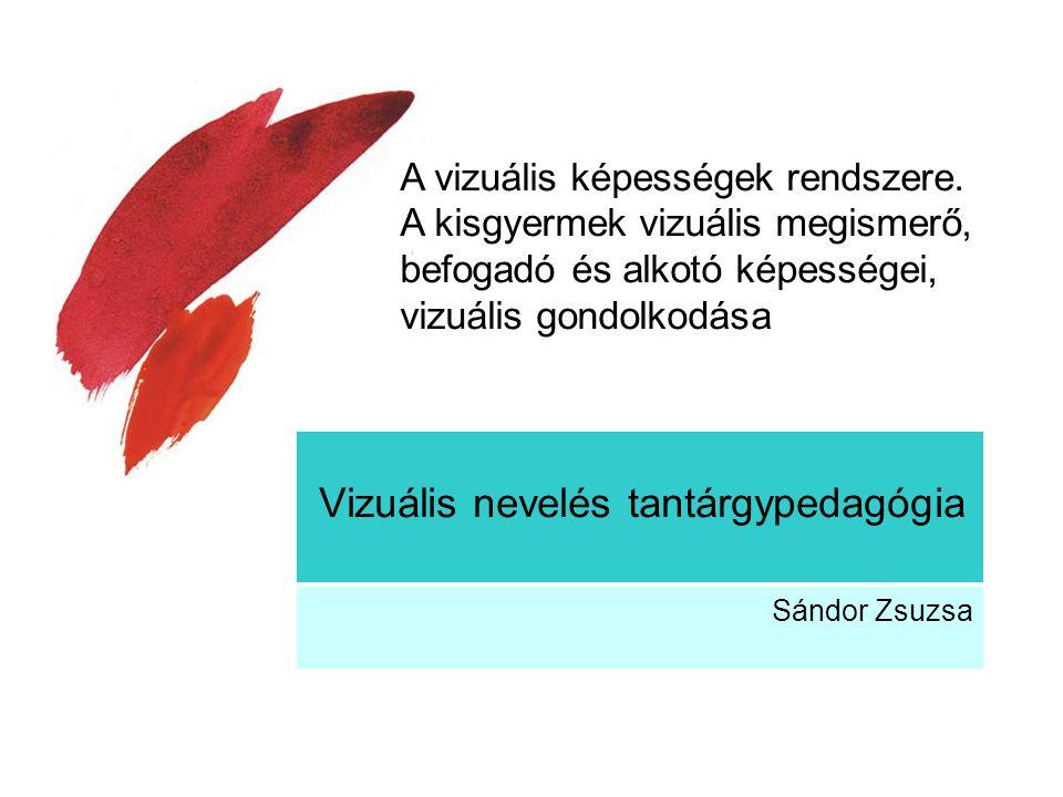 Vizuális nevelés tantárgypedagógia Sándor Zsuzsa A vizuális képességek rendszere.