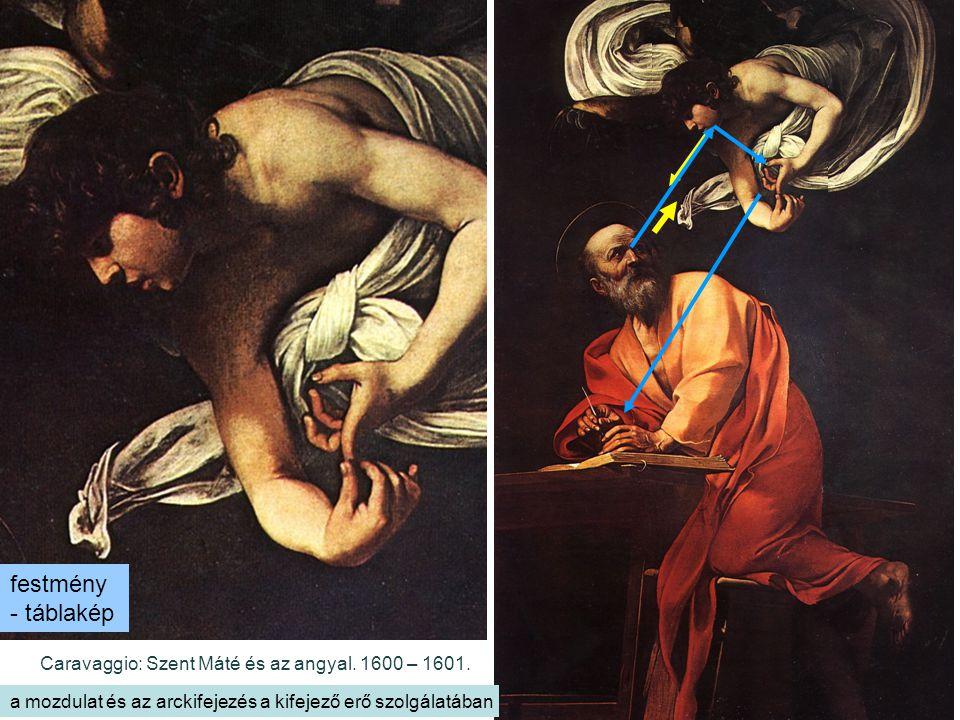 szemléltetés: animációs magyarázat Caravaggio: Szent Máté és az angyal. 1600 – 1601. a mozdulat és az arckifejezés a kifejező erő szolgálatában festmé