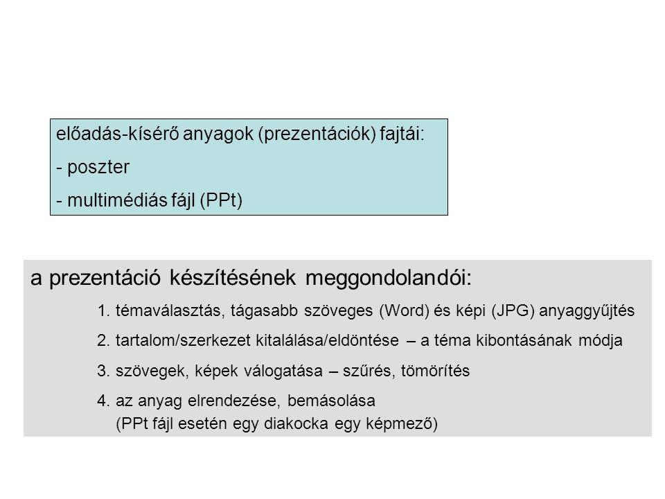 a prezentáció készítésének meggondolandói: 1. témaválasztás, tágasabb szöveges (Word) és képi (JPG) anyaggyűjtés 2. tartalom/szerkezet kitalálása/eldö