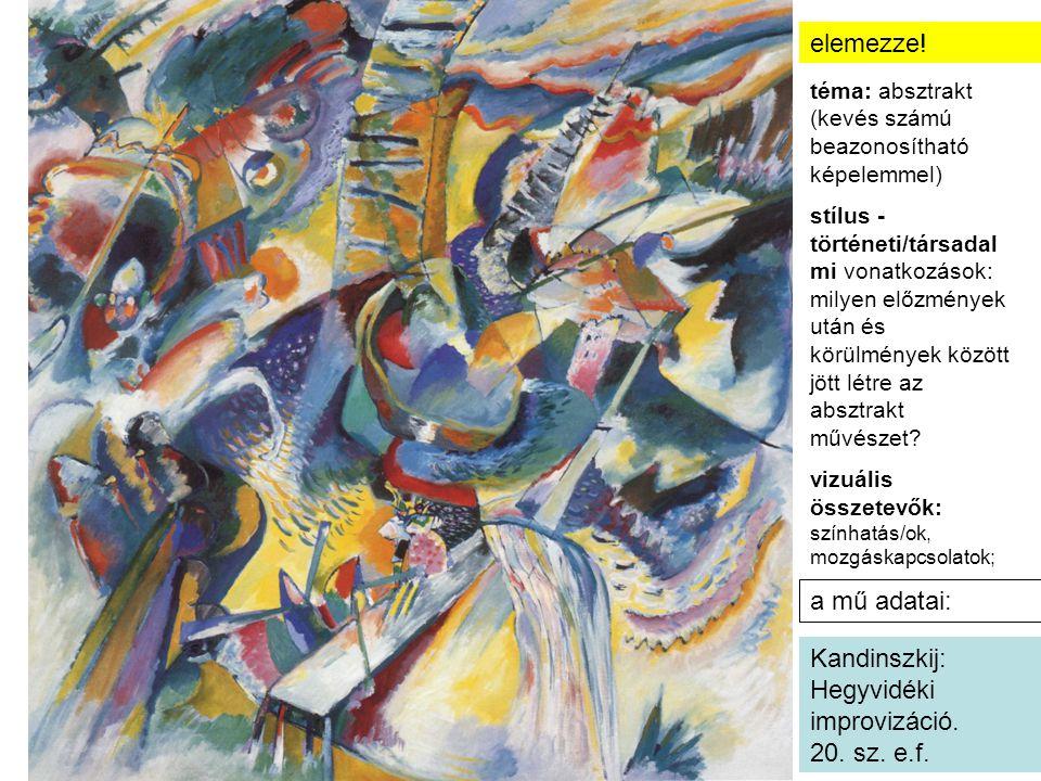 a mű adatai: Kandinszkij: Hegyvidéki improvizáció. 20. sz. e.f. elemezze! téma: absztrakt (kevés számú beazonosítható képelemmel) stílus - történeti/t