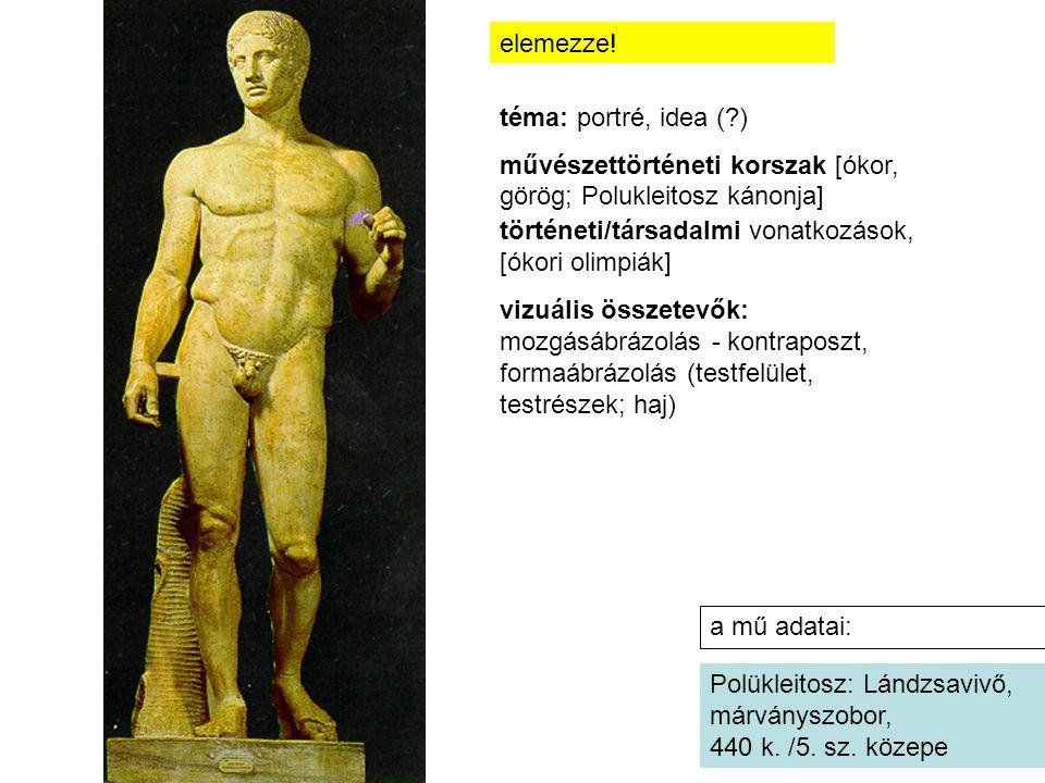 a mű adatai: Polükleitosz: Lándzsavivő, márványszobor, 440 k. /5. sz. közepe elemezze! téma: portré, idea (?) művészettörténeti korszak [ókor, görög;