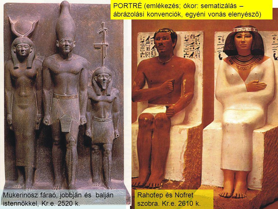 Rahotep és Nofret szobra. Kr.e. 2610 k. Mükerinosz fáraó, jobbján és balján istennőkkel, Kr.e. 2520 k. PORTRÉ (emlékezés; ókor: sematizálás – ábrázolá