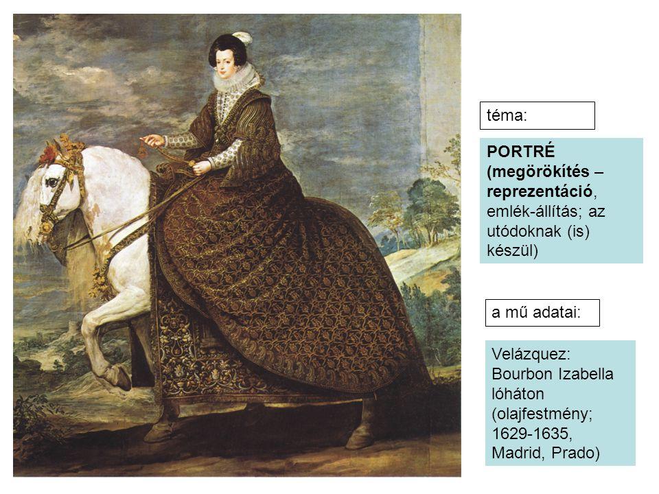PORTRÉ (megörökítés – reprezentáció, emlék-állítás; az utódoknak (is) készül) Velázquez: Bourbon Izabella lóháton (olajfestmény; 1629-1635, Madrid, Pr