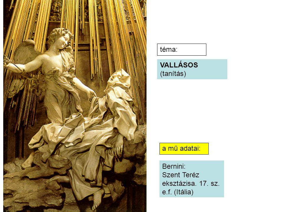 VALLÁSOS (tanítás) Bernini: Szent Teréz eksztázisa. 17. sz. e.f. (Itália) téma: a mű adatai: