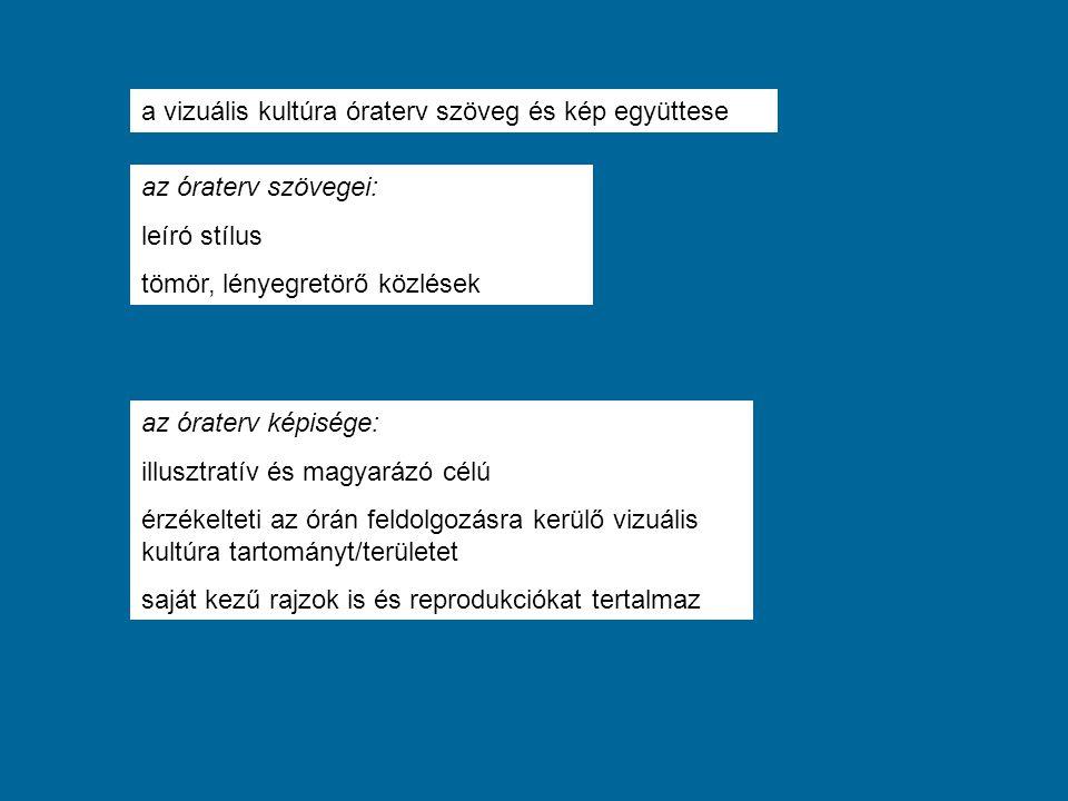 az óraterv szövegei: leíró stílus tömör, lényegretörő közlések az óraterv képisége: illusztratív és magyarázó célú érzékelteti az órán feldolgozásra k