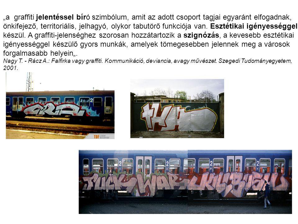 """""""a graffiti jelentéssel bíró szimbólum, amit az adott csoport tagjai egyaránt elfogadnak, önkifejező, territoriális, jelhagyó, olykor tabutörő funkció"""