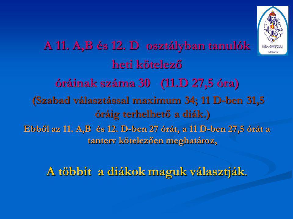 A 11. A,B és 12. D osztályban tanulók heti kötelező óráinak száma 30 (11.D 27,5 óra) (Szabad választással maximum 34; 11 D-ben 31,5 óráig terhelhető a