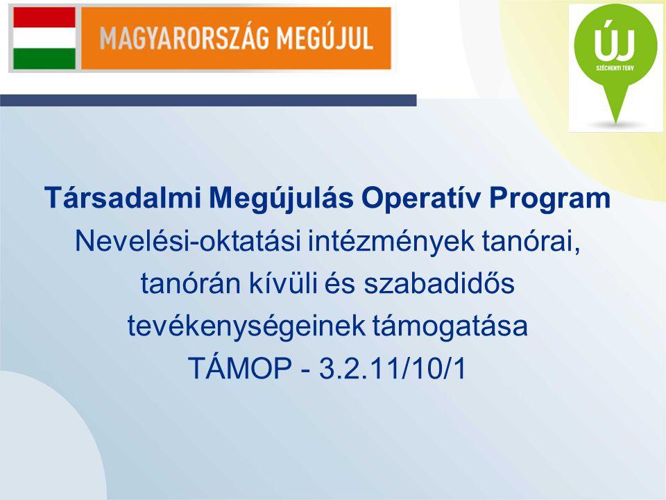 Társadalmi Megújulás Operatív Program Nevelési-oktatási intézmények tanórai, tanórán kívüli és szabadidős tevékenységeinek támogatása TÁMOP - 3.2.11/10/1