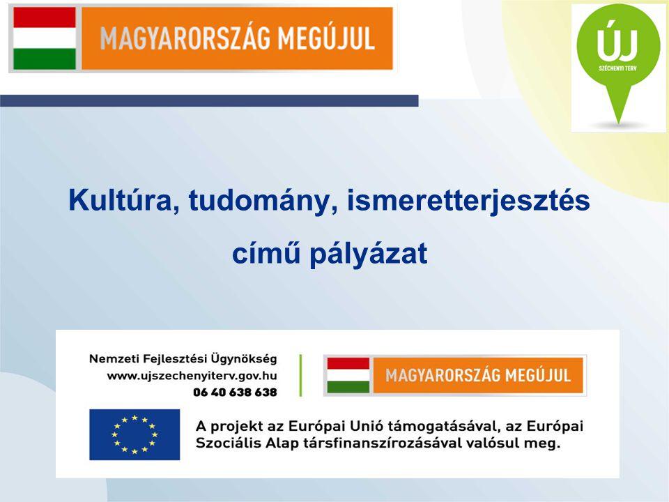 Kultúra, tudomány, ismeretterjesztés című pályázat A projekt az Európai Unió támogatásával, az Európai Szociális Alap társfinanszírozásával valósulnak meg