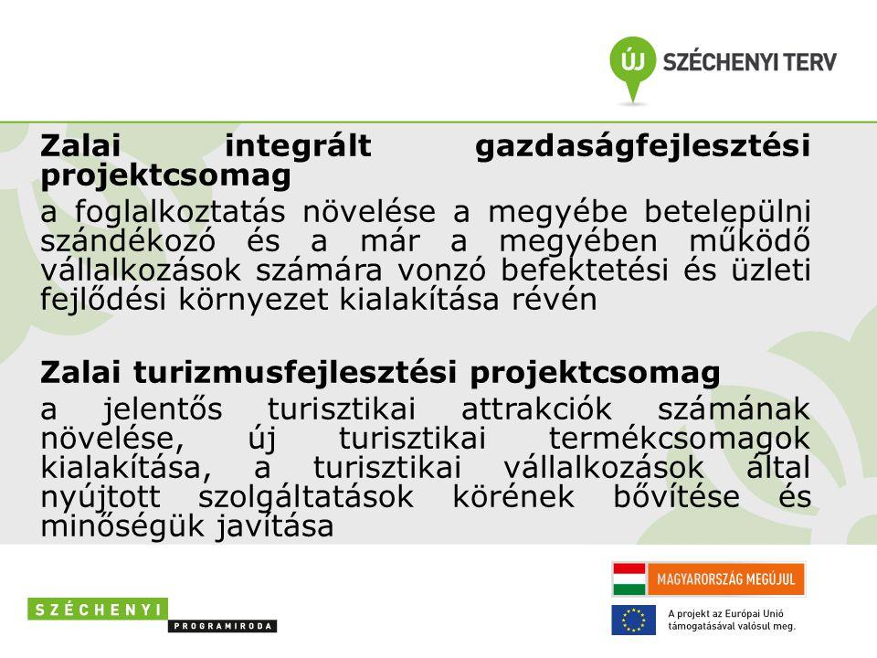 Zalai integrált gazdaságfejlesztési projektcsomag a foglalkoztatás növelése a megyébe betelepülni szándékozó és a már a megyében működő vállalkozások számára vonzó befektetési és üzleti fejlődési környezet kialakítása révén Zalai turizmusfejlesztési projektcsomag a jelentős turisztikai attrakciók számának növelése, új turisztikai termékcsomagok kialakítása, a turisztikai vállalkozások által nyújtott szolgáltatások körének bővítése és minőségük javítása