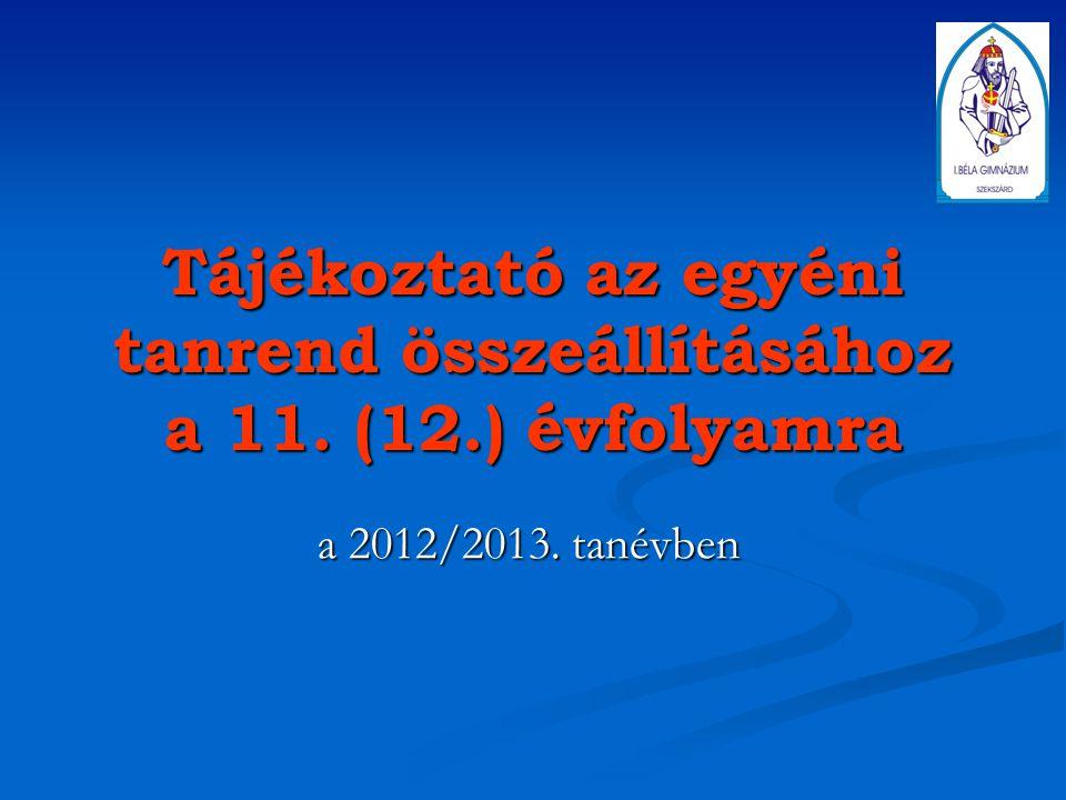 Tájékoztató az egyéni tanrend összeállításához a 11. (12.) évfolyamra a 2012/2013. tanévben