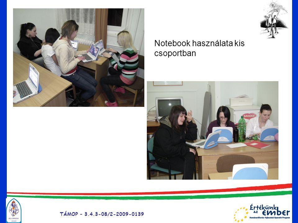 TÁMOP – 3.4.3-08/2-2009-0139 Notebook használata kis csoportban
