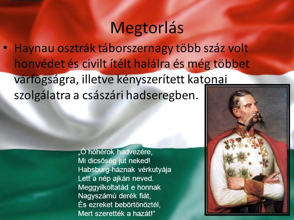 Megtorlás Haynau osztrák táborszernagy több száz volt honvédet és civilt ítélt halálra és még többet várfogságra, illetve kényszerített katonai szolgá
