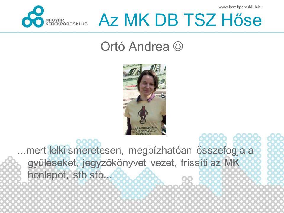 Az MK DB TSZ Hőse Ortó Andrea...mert lelkiismeretesen, megbízhatóan összefogja a gyűléseket, jegyzőkönyvet vezet, frissíti az MK honlapot, stb stb...