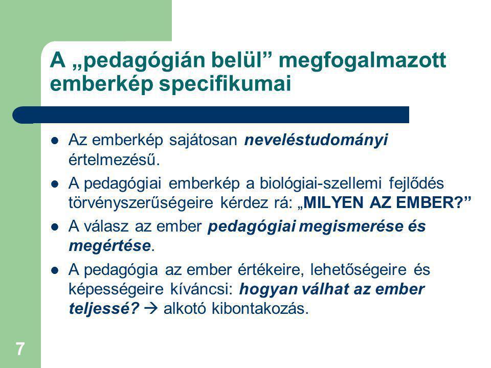 8 A pedagógiai emberkép fogalma A pedagógiai emberkép  az emberről kialakított pedagógiai vélekedések differenciált rendszere.